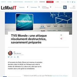 TV5 Monde: une attaque résolument destructrice, savamment préparée