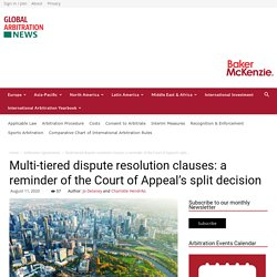 Multi-tiered dispute resolution clauses: a reminder of the Court of Appeal's split decision - Global Arbitration News