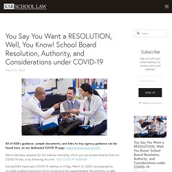 You Say You Want a RESOLUTION, Well, You Know! School Board Resolution, Authority, and Considerations under COVID-19 — KSB School Law