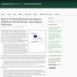 MICHIGAN STATE UNIVERSITY 08/11/13 Notice: EU Draft Resolution to Adopt a Definition of Food Fraud – Quoting our Definition