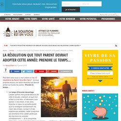 LA RÉSOLUTION QUE TOUT PARENT DEVRAIT ADOPTER CETTE ANNÉE: PRENDRE LE TEMPS… - par Nancy Doyon pour La solution est en vous!