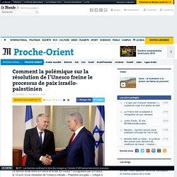 Comment la polémique sur la résolution de l'Unesco freine le processus de paix israélo-palestinien