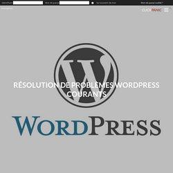 Résolution de problèmes Wordpress courants