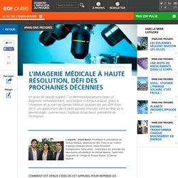 L'imagerie médicale à haute résolution, défi des prochaines décennies