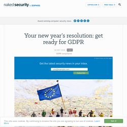 Your new year's resolution: get ready for GDPR – Naked Security