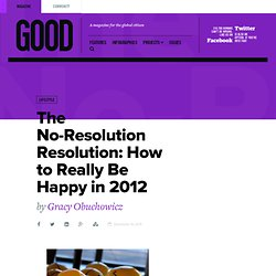 The No-Resolution Resolution: How to Really Be Happy in 2012 - Lifestyle