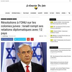 Résolutions à l'ONU sur les colonies juives : Israël rompt ses relations diplomatiques avec 12 pays