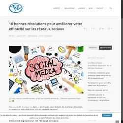 10 résolutions pour améliorer votre efficacité sur les réseaux sociaux