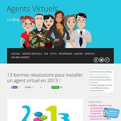 13 bonnes résolutions pour installer un agent virtuel en 2013 !