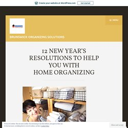 12 NEW YEAR'S RESOLUTIONS TO HELP YOU WITH HOME ORGANIZING
