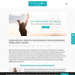 How Mental Health Can Resolve Your Hormonal Imbalance Issues