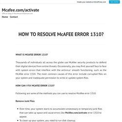 HOW TO RESOLVE McAFEE ERROR 1310? – Mcafee.com/activate