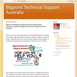 Bigpond Technical Support Australia: Resolve all Bigpond Webmail Email Sending and Receiving issues by Bigpond Technical Support Phone Number