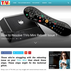 How to Resolve TiVo Mini Reboot Issue ?
