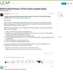 [RESOLVED] Windows 10 Fall Creators Update Bugfix - Customer Support - Leap Motion Community