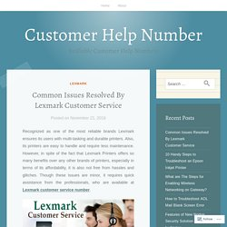 Common Issues Resolved By Lexmark Customer Service – Customer Help Number