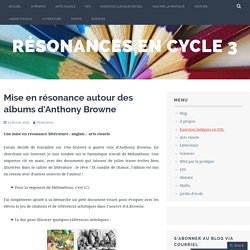 Mise en résonance autour des albums d'Anthony Browne – Résonances en cycle 3