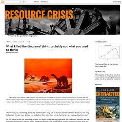 RESOURCE CRISIS: What killed the dinosaurs? (hint: probably not what you used to think)