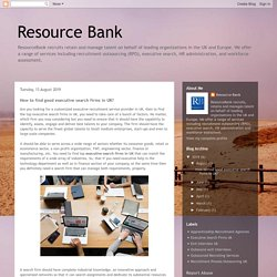 Resource Bank : How to find good executive search firms in UK?