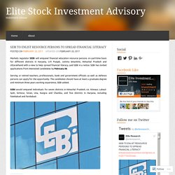 SEBI TO ENLIST RESOURCE PERSONS TO SPREAD FINANCIAL LITERACY « Elite Stock Investment Advisory