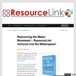 Resourcing the Maker Movement – ResourceLink ventures into the Makerspace!