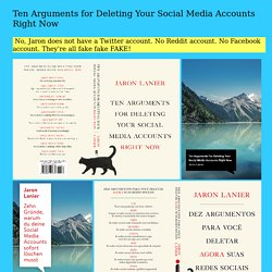 Web resources related to the book Ten Arguments for Deleting Your Social Media Accounts Right Now by Jaron Lanier
