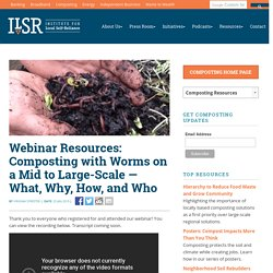 Webinar Resources: Composting with Worms on a Mid to Large-Scale — What, Why, How, and Who - Institute for Local Self-Reliance