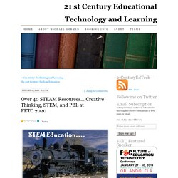 Over 40 STEAM Resources… Creative Thinking, STEM, and PBL at FETC 2020