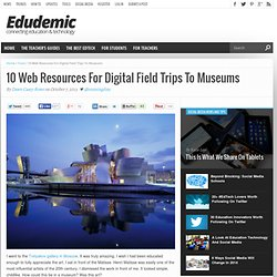 10 Web Resources For Digital Field Trips To Museums