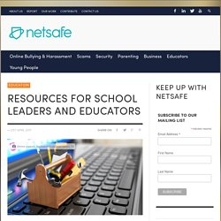 Resources for school leaders and educators - Netsafe: Supporting New Zealand internet users