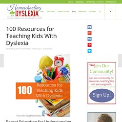 100 Resources for Teaching Kids With Dyslexia - Homeschooling with Dyslexia