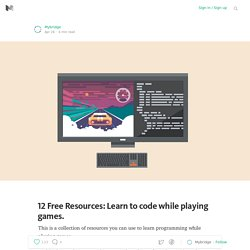 12 Free Resources: Learn to code while playing games.