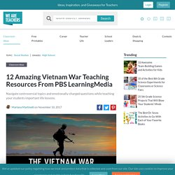 12 Amazing Vietnam War Teaching Resources From PBS LearningMedia