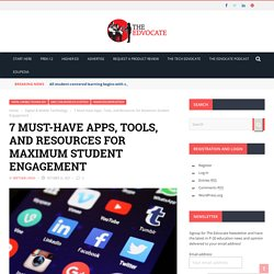 7 Must-Have Apps, Tools, and Resources for Maximum Student Engagement