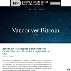 Need to put resources into digital currency in Canada? Vancouver Bitcoin is the organization for you!