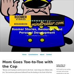 Mom Goes Toe-to-Toe with the Cop — Boomer Stories, Resources, and Personal Development