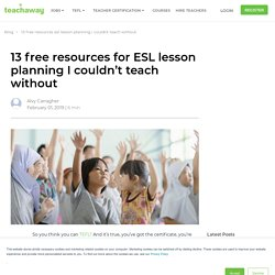 13 free resources for ESL lesson planning I couldn't teach without