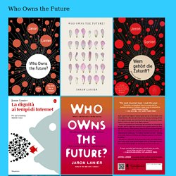 Web resources related to the book Who Owns the Future by Jaron Lanier