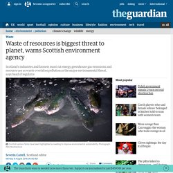 Waste of resources is biggest threat to planet, warns Scottish environment agency