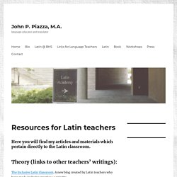 Resources for Latin teachers - John P. Piazza, M.A.
