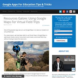 Google Apps For Education Tips & TricksResources Galore: Using Google Maps For Virtual Field Trips - Google Apps For Education Tips & Tricks