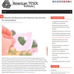 20 Websites and Resources with Valentine's Day Activities for Young Learners – American TESOL Institute