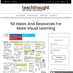 50 Ideas And Resources For More Visual Learning -