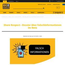 Share Respect - Dossier über Falschinformationen im Netz