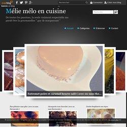 """Mélie mélo en cuisine - De toutes les passions, la seule vraiment respectable me parait être la gourmandise """" guy de maupassant """""""