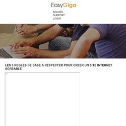 LES 3 REGLES DE BASE A RESPECTER POUR CREER UN SITE INTERNET AGREABLE - EasyGiga.com