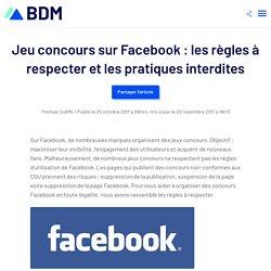 Jeu concours sur Facebook : les règles à respecter et les pratiques interdites