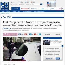 Etat d'urgence: La France ne respectera pas la convention européenne des droits de l'Homme