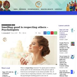 Smelling good is respecting others – Psychologists