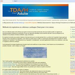 Le Blog de www.tdah-adulte.org : Méthode de respiration en cohérence cardiaque (5mn) pour vivre mieux